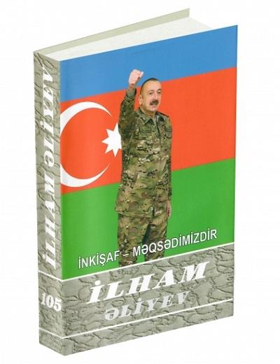 """""""İlham Əliyev. İnkişaf - məqsədimizdir"""" çoxcildliyinin 105-ci kitabı çapdan çıxıb"""